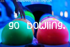 We have done it a million times! Love cosmic bowling though! (Glow in the dark bowling)