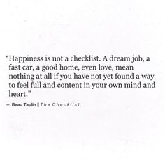 Happiness is not a checklist. [Beau Taplin]