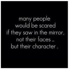 in our society we think we need to change ourselves to become pretty, but most people just think about there character as the quote says. In uglies they change there face to become pretty if you didnt have the operation your an ugly. I think the author is trying to tell us that its mostly there character the uglies are looking at not how perfect they are in the mirror.