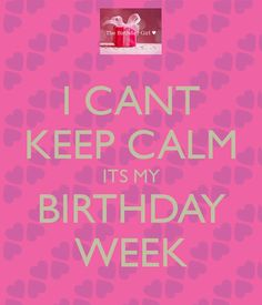 Poster created with the Keep Calm-o-matic. Why not create your own or discover our top posters? Birthday Quotes For Girlfriend, Happy Birthday Quotes, Birthday Week, Girl Birthday, Cant Keep Calm, I Cant, Love Quotes, Create Your Own, Projects To Try