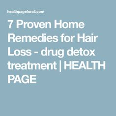 7 Proven Home Remedies for Hair Loss - drug detox treatment | HEALTH PAGE
