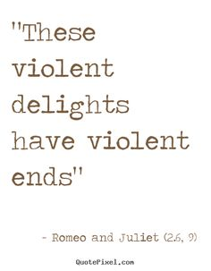These Violent Delights Have Violent Ends - Romeo and Juliet