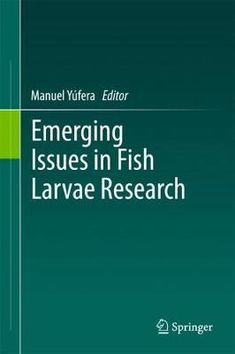 Emerging issues in fish larvae research / Manuel Yúfera, editor