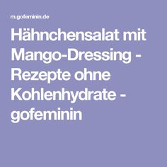 Hähnchensalat mit Mango-Dressing - Rezepte ohne Kohlenhydrate - gofeminin