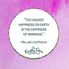 The highest happiness on earth is the happiness of marriage - William Lyon Phelps