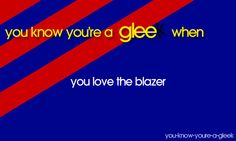 warblers. I don't personally watch glee and I haven't seen every episode but those Blazers get me like...