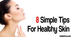 8 Simple Tips For Healthy Skin❖❖http://www.herbs-info.com/blog/8-simple-tips-for-healthy-skin/?i=p