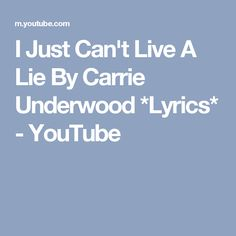 I Just Can't Live A Lie By Carrie Underwood *Lyrics* - YouTube