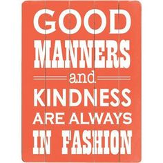 Good manners and kindess are always in fashion #quotes #life