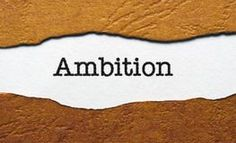 """""""Ambition is that grit in the soul which creates disenchantment with the ordinary and puts dare into dreams."""" -Max Lucado"""