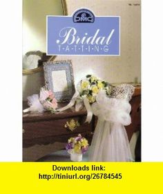 DMC Bridal Tatting Mary McCarthy, Alice Heim ,   ,  , ASIN: B0006R6R1I , tutorials , pdf , ebook , torrent , downloads , rapidshare , filesonic , hotfile , megaupload , fileserve