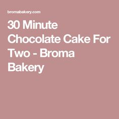 30 Minute Chocolate Cake For Two - Broma Bakery