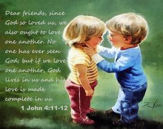 Since God so loves us, we also ought to love one another... 1 John 4:11