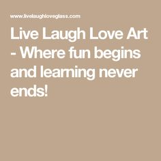 Live Laugh Love Art - Where fun begins and learning never ends!