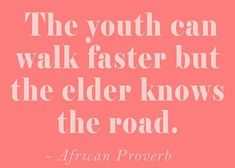 The youth can walk faster, but the elder knows the road. Wise Quotes, Quotable Quotes, Great Quotes, Inspirational Quotes, Motivational Quotes, African Quotes, African Proverb, Proverbs Quotes, Life Lessons