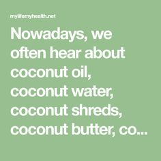 Nowadays, we often hear about coconut oil, coconut water, coconut shreds, coconut butter, coconut cream, coconut milk and coconut flour. This list seems endless! Recently, there is no doubt that the popularity of coconut oil has skyrocketed, and there is a great reason for that. Actually, there are at least 127 good reasons for it!…