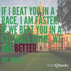 "Coach Art Briles after #Baylor football wins the Big 12 championship for the second year in a row: ""If I beat you in a race, I am faster. If we beat you in a football game, we are better."""