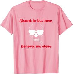 Amazon.com: Stoned to the Bone So Leave Me Alone Funny for Stoners 420 T-Shirt: Clothing