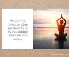 We cannot become what we want to be by remaining what we are #yoga #inspiration