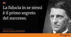 La fiducia in se stessi è il primo segreto del successo Ralph Waldo Emerson, Success