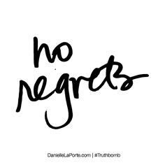 No regrets. Subscribe: DanielleLaPorte.com #Truthbomb #Words #Quotes
