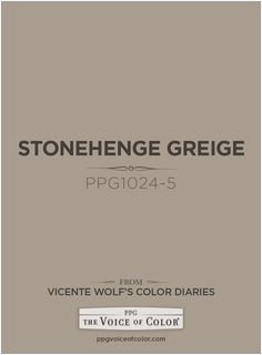 Stonehenge Greige PPG1024-5 a Vicente Wolf Inspired Color as a part of the Vicente Wolf Collection by PPG Voice of Color See more about this paint color at: http://www.ppgvoiceofcolor.com/digital-color/paint-colors/stonehenge-greige-ppg1024-5