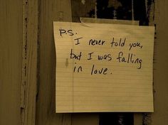 """P.s,"" the yellow note read in her perfect, sloppy handwriting. ""P.s, I was falling in love."" Suddenly he realized what that empty feeling inside him truly was. He missed her now, more than he ever did."