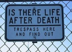 is there life after death trespass here and find out Is There Life After Death? Trespass Here and Find Out. Life After Death, Demotivational Posters, Street Signs, Street Art, Noragami, Funny Signs, Diy Signs, Found Out, Make You Smile