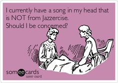 I+currently+have+a+song+in+my+head+that+is+NOT+from+Jazzercise.+Should+I+be+concerned?
