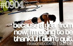 Because a year from now, I'm going to be thankful I didn't quit.