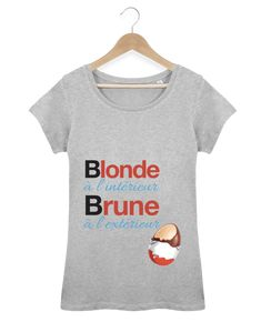 T-Shirt Femme Blonde à l'intérieur / Brune à l'extérieur - Monidentitevisuelle #t-shirt #fashion #style #shopping #humour #mdr #kinder #blonde #brune #lol #chocolat