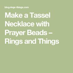 Make a Tassel Necklace with Prayer Beads – Rings and Things
