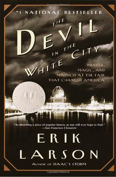 The Devil in the White City by Erik Larson.  Larson tells the stories of two men: Daniel H. Burnham, the architect responsible for the fair's construction, and H.H. Holmes, a serial killer masquerading as a charming doctor.