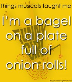 From the musical Funny Girl. I have yet to learn what an onion roll is...