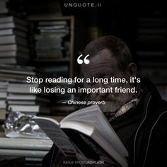 "Chinese proverb ""Stop reading for a long time, it's like losing an important friend. Unique Quotes, Inspirational Quotes, Proverbs English, Chinese Proverbs, Proverbs Quotes, Losing Friends, Interesting Quotes, Lus, Quote Posters"