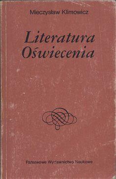 Literatura Oświecenia, Mieczysław Klimowicz, PWN, 1988, http://www.antykwariat.nepo.pl/literatura-oswiecenia-mieczyslaw-klimowicz-p-14393.html