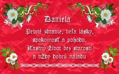 Daniela Pevné zdravie, veľa lásky, spokojnosť a pohodu, šťastný život bez starostí a vždy dobrú náladu