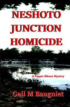 Neshoto Junction Homicide (A Pepper Bibeau Mystery) by Gail M Baugniet