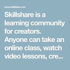 Skillshare is a learning community for creators. Anyone can take an online class, watch video lessons, create projects, and even teach a class themselves.