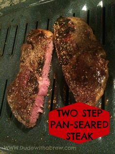 Dude With A Brew - Two Step Pan-Seared Perfect Steak