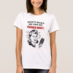Don't Make Me Use My Teacher Voice Funny Quotes T-Shirt - click/tap to personalize and buy