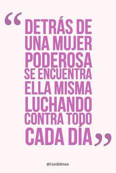 """Detrás de una #Mujer #Poderosa se encuentra ella misma luchando contra todo cada día"". @candidman #Frases #Mujeres #Reflexion #Candidman"
