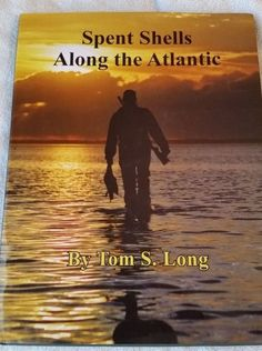 Spent Shells Along The Atlantic (2009 HC/DJ) Signed by Tom Long (Duck Hunting)   | eBay #WaterfowlHunting #DuckHunting