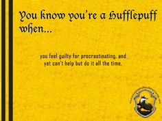 You know you're a Hufflepuff when : Photo