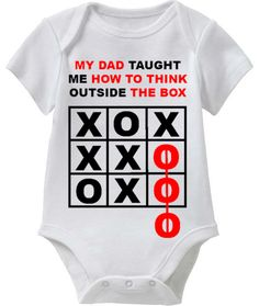 My Dad Taught Me How To Think Outside The BOX -> (Funny Humor Baby Tee Collection) -> Coming Soon! -> May 1st 2014 @ http://SmartBabyTees.com