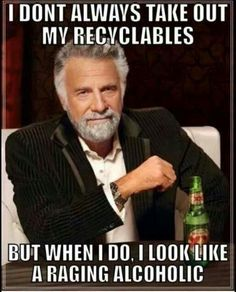 Like the time I dumped an entire Rubbermaid bin full of wine bottles in my recycling! Baha hahahaha! @Samantha Reckefus