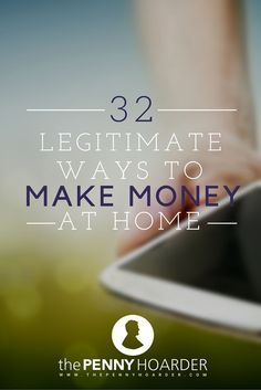 """32 Legitimate Ways to Make Money at Home - The Penny Hoarder Listen – we all know the internet is full of """"make money at home"""" scams, so we've scoured through thousands of different ideas to find you 32 legitimate ones. http://www.thepennyhoarder.com/ways-to-make-money-at-home/"""
