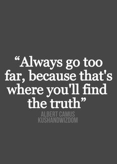 Always go too far, because that's where you'll find the truth | Camus inspiration