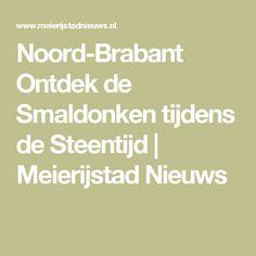 Noord-Brabant Ontdek de Smaldonken tijdens de Steentijd | Meierijstad Nieuws