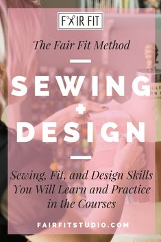 The Fair Fit Method Sewing + Design - Sewing, Fit, and Design Skills You Will Learn and Practice in the Courses — Fair Fit Studio Fashion Design Classes, Become A Fashion Designer, Pattern Drafting, Learn To Sew, Stamping Up, Fashion Sketches, Sewing Tutorials, Dress Making, Kylie